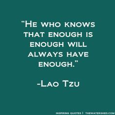 """He who knows that enough is enough will always have enough."" #quote"