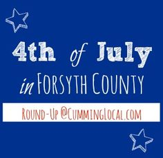 Things To Do for 4th of July in #Cumming GA #ForsythCo - Cumming Local | Things To Do in Cumming, GA & Forsyth County