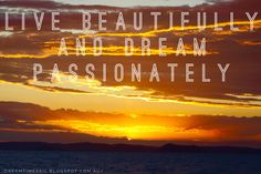 Live beautiful and dream passionately..... Photos we take quotes we live by ....  #quotes #quotestoliveby #travelquotes #dreamquotes #travel #travelphotos #dreamtimesail #sailing #sail #dreamsdocometrue #daretodream