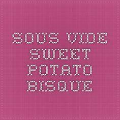 Sous Vide Sweet Potato Bisque