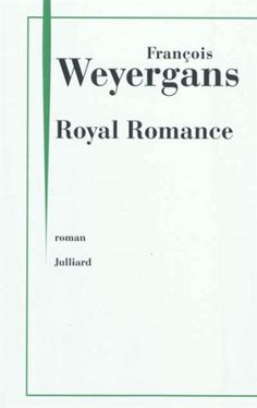 Royal romance : roman / François Weyergans - Paris : Julliard, cop. 2012