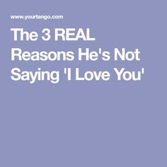 The 3 REAL Reasons He's Not Saying 'I Love You'