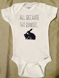 All Because Two Bunnies Baby Onesie b9e6817a2