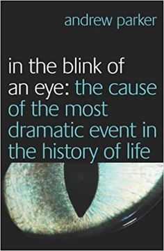 In the Blink of an Eye: The Cause of the Most Dramatic Event in the History of Life: Amazon.co.uk: Andrew Parker: 9780743219808: Books
