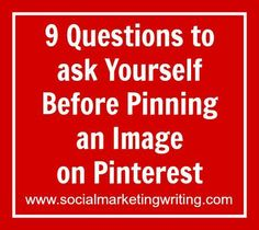 9 Questions to ask Yourself Before Pinning an Image on Pinterest http://socialmarketingwriting.com/9-questions-to-ask-yourself-before-pinning-an-image-on-pinterest/