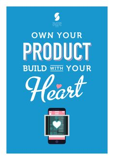 """Own Your Product, Build With Your Heart """"What comes from the heart touches the heart."""" – Don Sibet"""