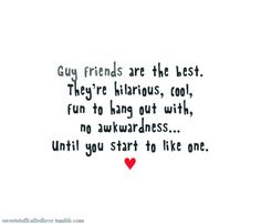 "a girl can never have a guy ""best friend"" because, at some point, one will fall for the other"