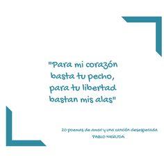 """""""Para mi corazón basta tu pecho, para tu libertad bastan mis alas"""" En: 20 poemas de amor y una canción desesperada / Pablo #Neruda"""
