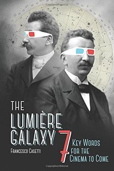 The Lumière Galaxy: Seven Key Words for the Cinema to Come (Film and Culture Series): Francesco Casetti: 9780231172431: Amazon.com: Books