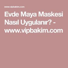 Evde Maya Maskesi Nasıl Uygulanır? - www.vipbakim.com