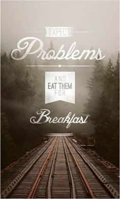 Mantra - Expect problems and eat them for breakfast! Words Quotes, Wise Words, Me Quotes, Motivational Quotes, Inspirational Quotes, Famous Quotes, Mantra, Great Quotes, Quotes To Live By