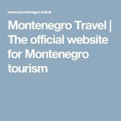 Montenegro Travel | The official website for Montenegro tourism