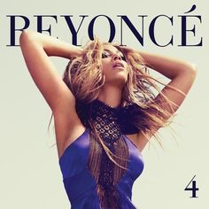 Listen to this. Beyonce. 4