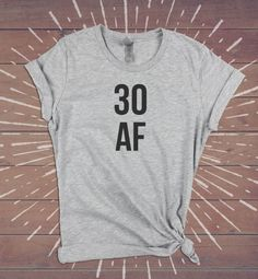 30 AF, 30th birthday shirt, Thirty Thirtieth Shirt, 30th birthday gift for her, 30 birthday tee top tank tshirt womens, Dirty Thirty Shirt