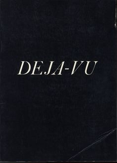 Deja vu~ a feeling of having already experienced the present situation.