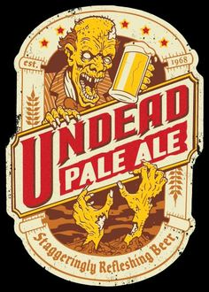 Undead Pale Ale. Staggeringly Refleshing Beer.