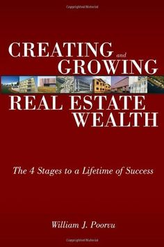 Creating and Growing Real Estate Wealth: The 4 Stages to a Lifetime of Success by William J. Poorvu. Save 36 Off!. $17.20. Author: William J. Poorvu. Publisher: FT Press; 1 edition (February 27, 2008). Edition - 1. Publication: February 27, 2008
