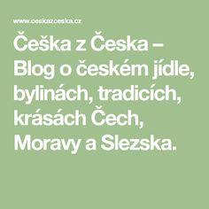 Češka z Česka – Blog o českém jídle, bylinách, tradicích, krásách Čech, Moravy a Slezska.