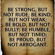 Be strong but gentle