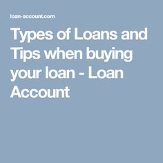 Types of Loans and Tips when buying your loan - Loan Account