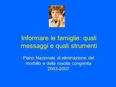 Informare le famiglie: quali messaggi e quali strumenti Piano Nazionale di eliminazione del morbillo e della rosolia congenita 2003-2007.