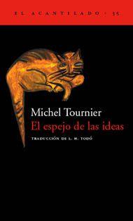 Michel Tournier, El espejo de las ideas - Acantilado Editorial