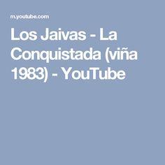 Los Jaivas - La Conquistada (viña 1983) - YouTube