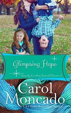 Glimpsing Hope: Contemporary Christian Romance (Serenity Landing Second Chances Book 2)
