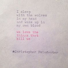 "The Blooming of Madness poem #138 written by Christopher Poindexter ""we love the things that kill us"""