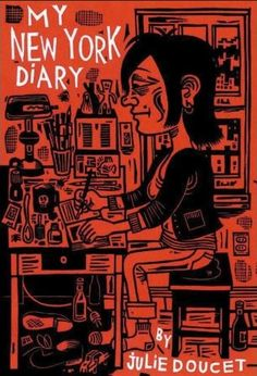 My New York Diary by Julie Doucet  Doucet's seminal work follows her abrupt move to New York, complete with a jealous boyfriend, insecurities, epilepsy, and self-medication tendencies. It's slightly neurotic, but that's half of the adventure.