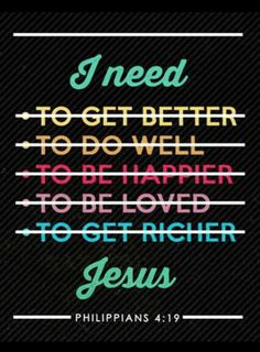He is all I need! For those that don't know the Father, I pray for you!  I am happy because Jesus lives in my heart and if you want the same happiness...all you have to do is accept Christ!