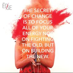 Don't get caught up fighting the old. Power up with EDGE energize your life.