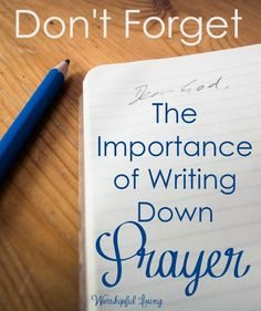 Don't Forget: The Importance of Writing Down Prayer - Worshipful Living