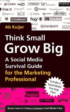 Buy Think Small, Grow Big: A Social Media Survival Guide for the Marketing Professional by Ab Kuijer and other Business Books at Cosimo Social Networks, Social Media, Think Small, Buy Business, Marketing Professional, The Marketing, Business Inspiration, Survival Guide, To Focus