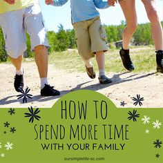 How to spend more time with your family. - During your life often the things you treasure and hold dear are the relationships you have with your family. Those relationships need to be nurtured to stay strong through lives ups and downs. So it is important that you learn how to spend more time with your family right now. http://oursimplelife-sc.com