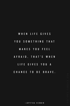 Opportunities to be brave happen everyday.  Pay attention.