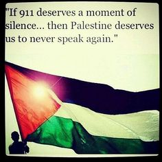 If 911 deserves a moment of silence. Then Palestine deserves for us to never speak again! Elie Wiesel, Palestine Quotes, Israel Palestine, Moment Of Silence, United We Stand, My Land, We Are The World, Hadith, My Heart Is Breaking