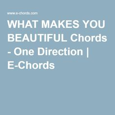 WHAT MAKES YOU BEAUTIFUL Chords - One Direction | E-Chords