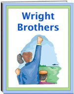 Thematic Unit - Wright Brothers -  Wright Brothers Children will enjoy learning about the Wright Brothers. They will find the unit fascinating and will enjoy learning how and where the brothers made their airplane. The unit shares the attempts and finally the success of their hard work. The unit also has worksheets: spelling, criss cross, word unscramble, word find, and more.