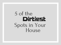 5 of the Dirtiest Areas in Your House - http://www.musingsofamuseumfanatic.com/2016/10/5-of-dirtiest-areas-in-your-house.html