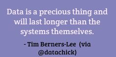 Data is a precious thing and will last longer than...