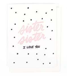 "This letterpress card features hand-drawn lettering of the phrase ""Sister Sister I Love You"" • A2 size (5.5″ x 4.25″ when folded) • Blank inside • Printed o"