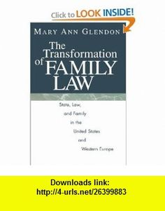 The Transformation of Family Law State, Law, and Family in the United States and Western Europe (9780226299709) Mary Ann Glendon , ISBN-10: 0226299708  , ISBN-13: 978-0226299709 ,  , tutorials , pdf , ebook , torrent , downloads , rapidshare , filesonic , hotfile , megaupload , fileserve