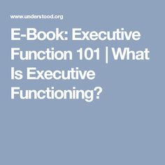 E-Book: Executive Function 101 | What Is Executive Functioning?