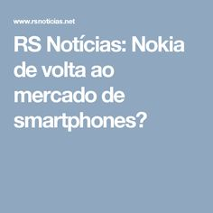 RS Notícias: Nokia de volta ao mercado de smartphones?