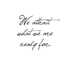 We Attract What We Are Ready For!