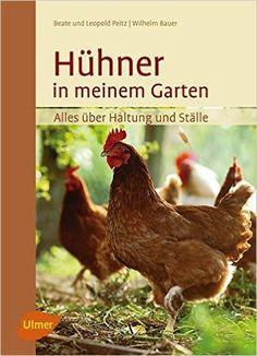 Hühner in meinem Garten: Alles über Haltung und Ställe: Amazon.de: Beate Peitz, Wilhelm Bauer, Leopold Peitz: Bücher