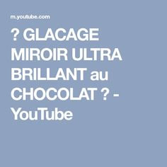 ✨ GLACAGE MIROIR ULTRA BRILLANT au CHOCOLAT ✨ - YouTube