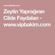 Zeytin Yaprağının Cilde Faydaları - www.vipbakim.com