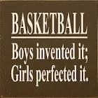 Basketball: Boys Invented It Girls Perfected It                                                                                                                                                                                 More